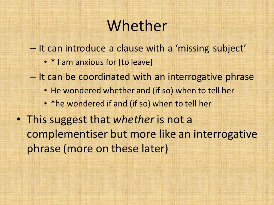 Whether It can introduce a clause with a 'missing subject' * I am anxious for [to leave] It can be coordinated with an interrogative phrase.